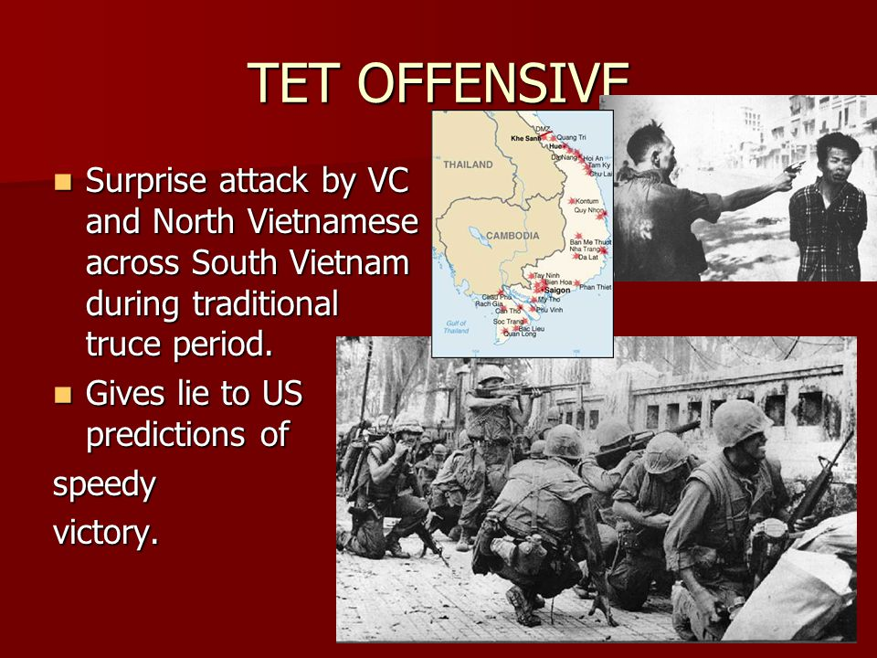 TET OFFENSIVE Surprise attack by VC and North Vietnamese across South Vietnam during traditional truce period. Surprise attack by VC and North Vietnam