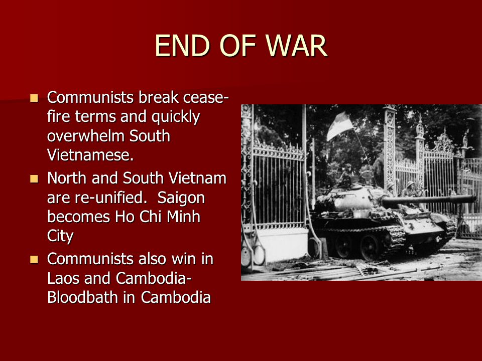 END OF WAR Communists break cease- fire terms and quickly overwhelm South Vietnamese. Communists break cease- fire terms and quickly overwhelm South V