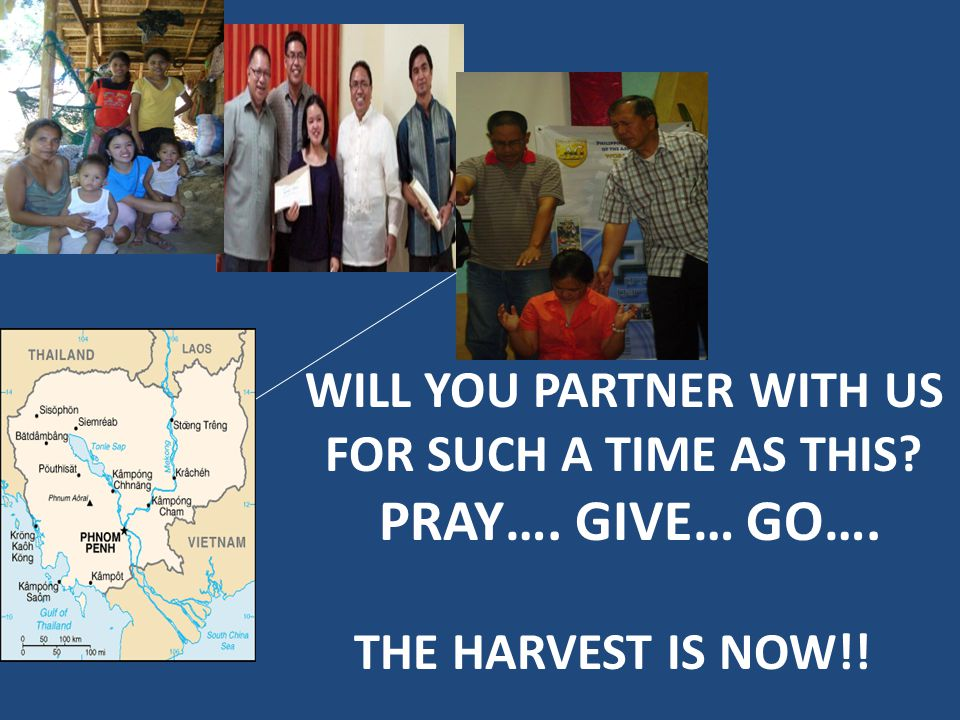 WILL YOU PARTNER WITH US FOR SUCH A TIME AS THIS PRAY…. GIVE… GO…. THE HARVEST IS NOW!!