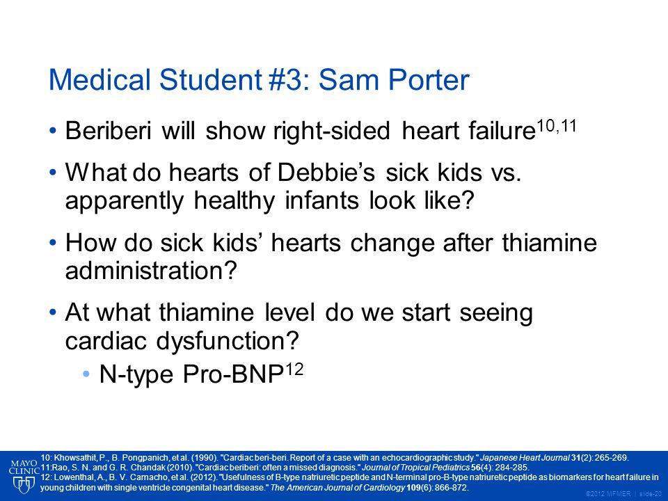 ©2012 MFMER | slide-20 Medical Student #3: Sam Porter Beriberi will show right-sided heart failure 10,11 What do hearts of Debbie's sick kids vs.