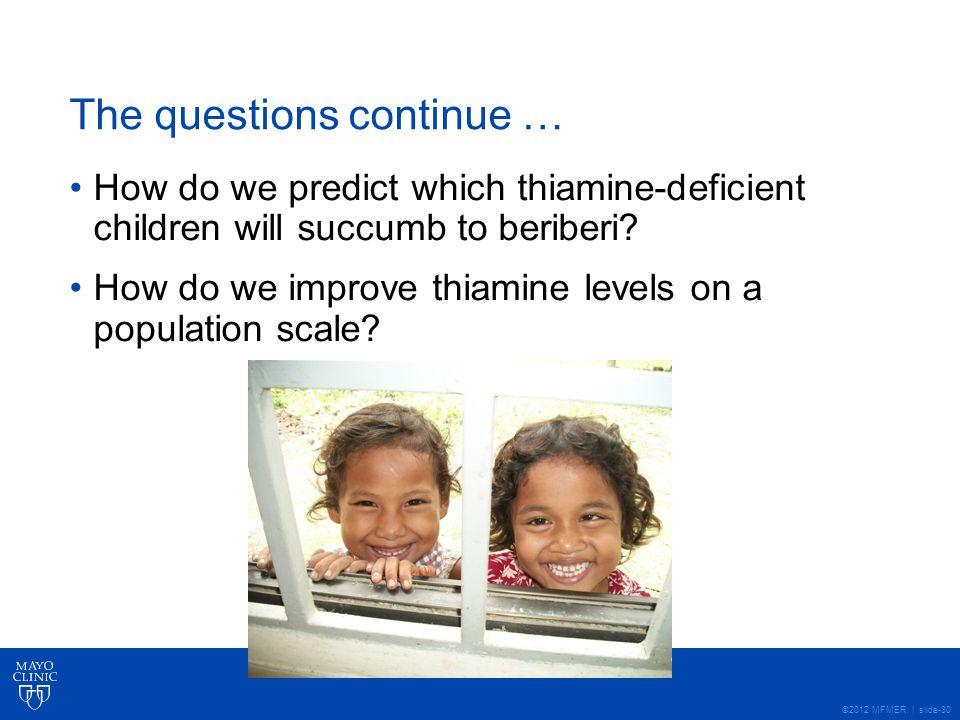©2012 MFMER | slide-30 The questions continue … How do we predict which thiamine-deficient children will succumb to beriberi.