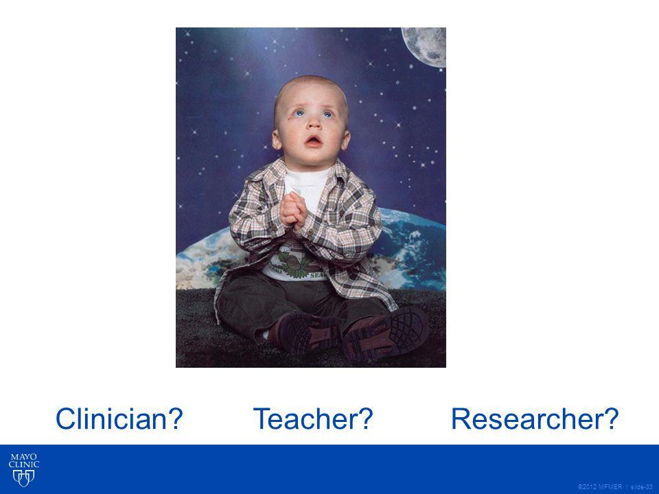 ©2012 MFMER | slide-33 Clinician Teacher Researcher