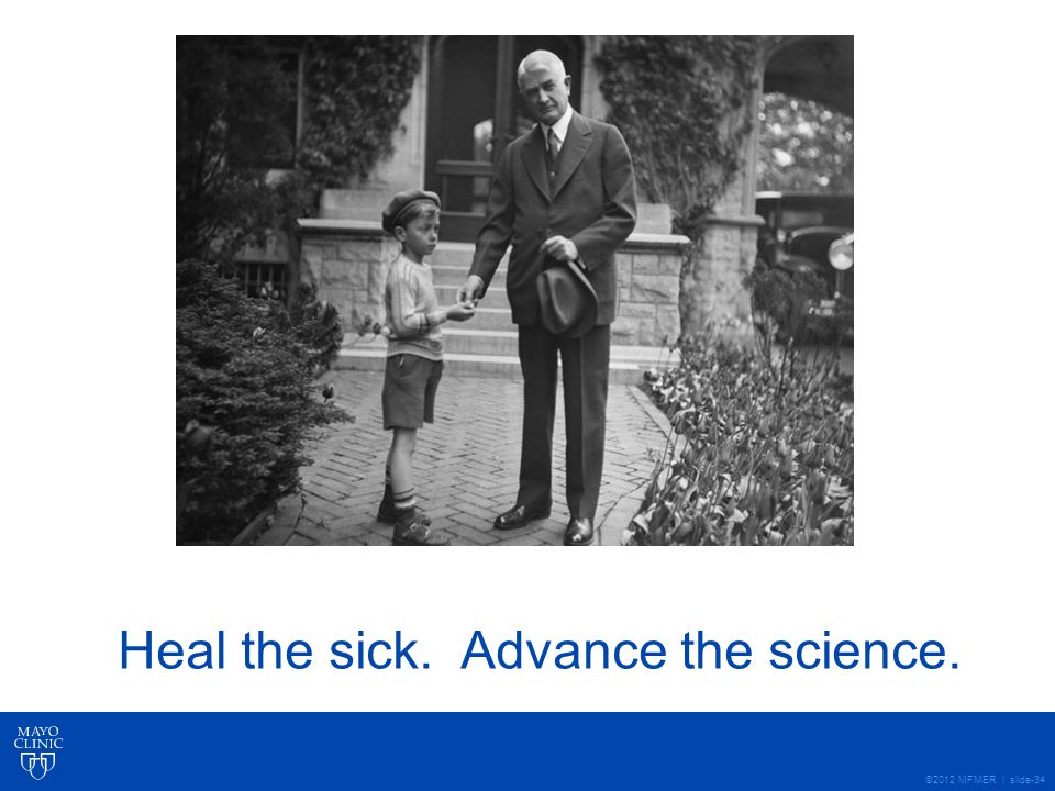 ©2012 MFMER | slide-34 Heal the sick. Advance the science.
