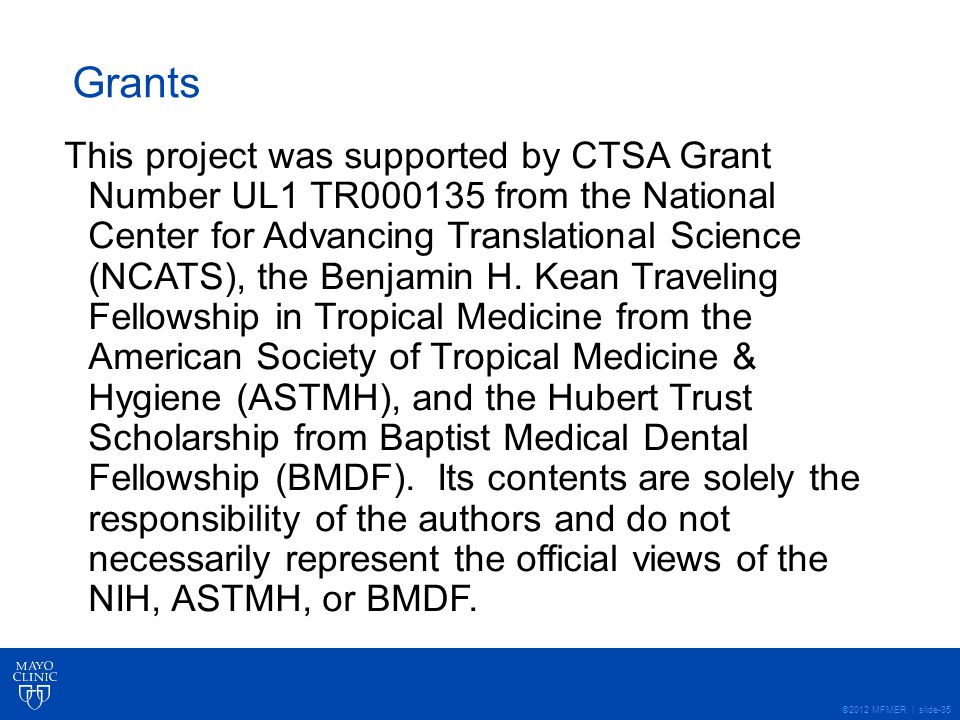 ©2012 MFMER | slide-35 Grants This project was supported by CTSA Grant Number UL1 TR000135 from the National Center for Advancing Translational Scienc