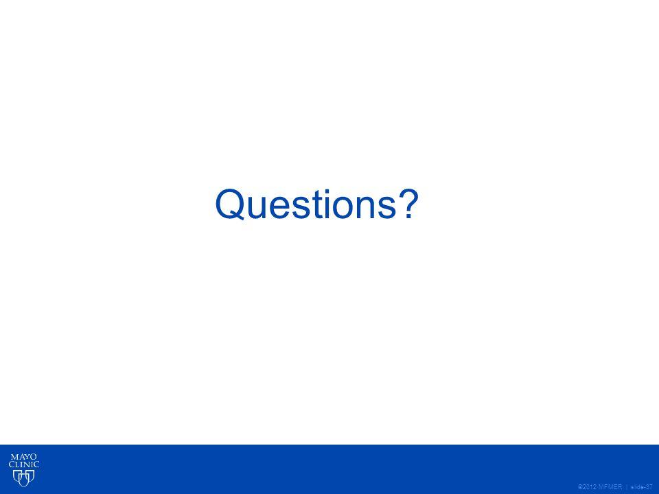 ©2012 MFMER | slide-37 Questions