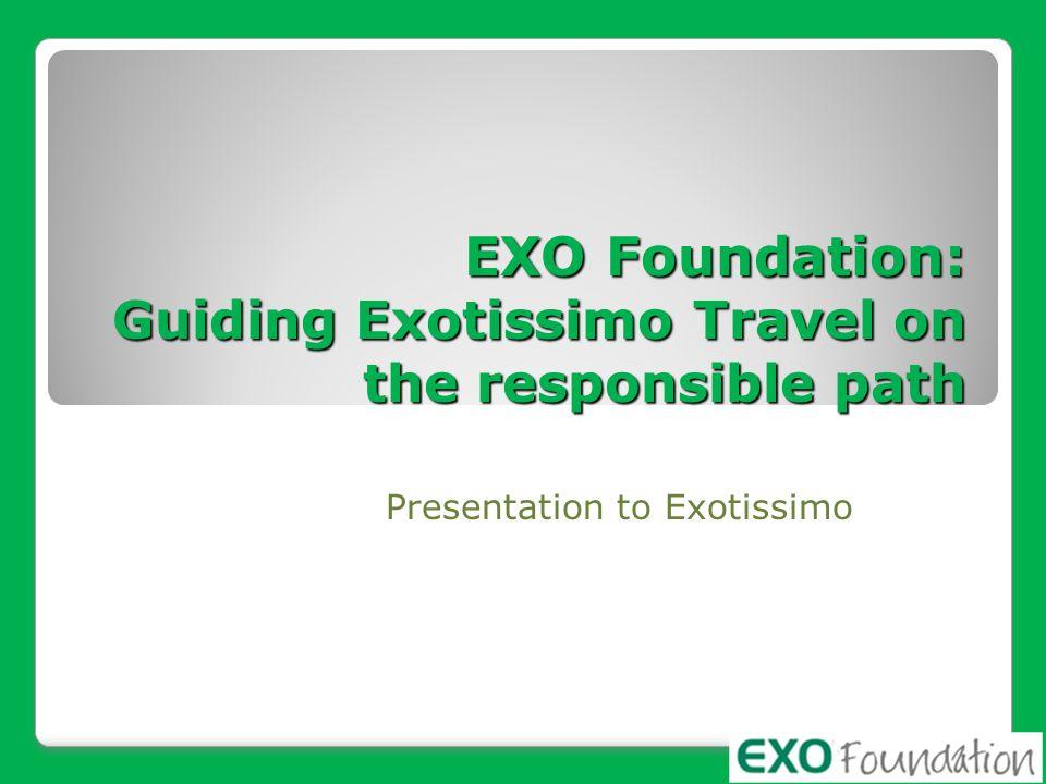 EXO Foundation: Guiding Exotissimo Travel on the responsible path Presentation to Exotissimo
