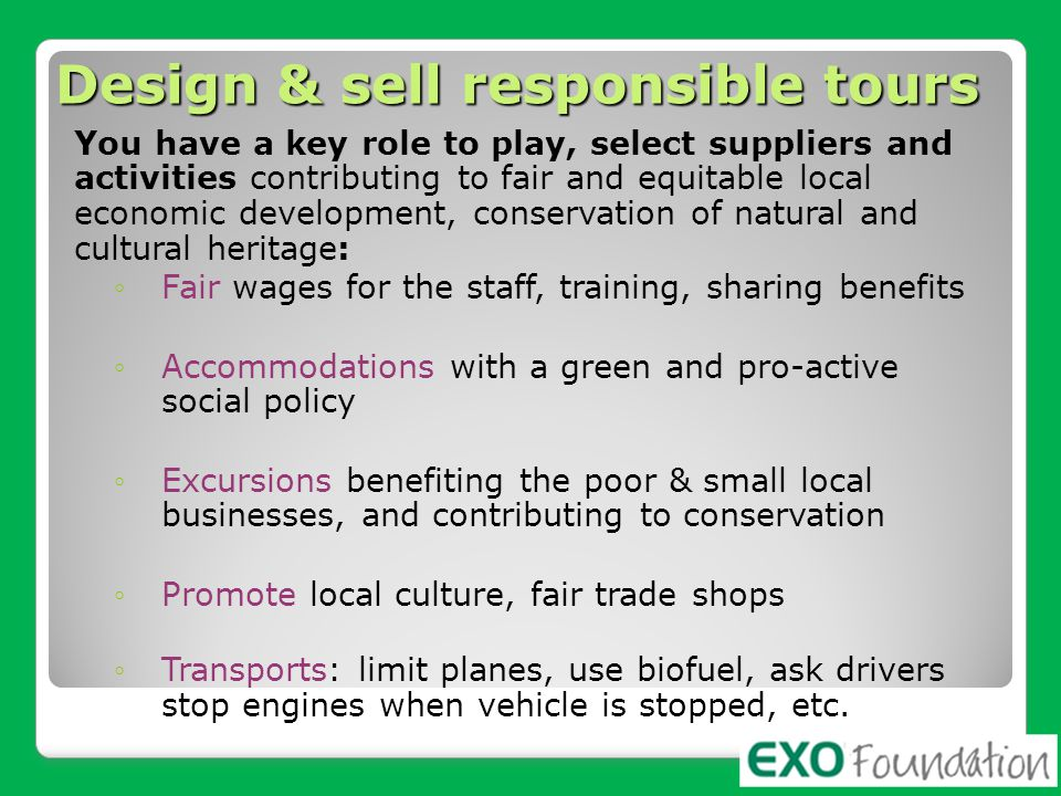 Design & sell responsible tours You have a key role to play, select suppliers and activities contributing to fair and equitable local economic develop