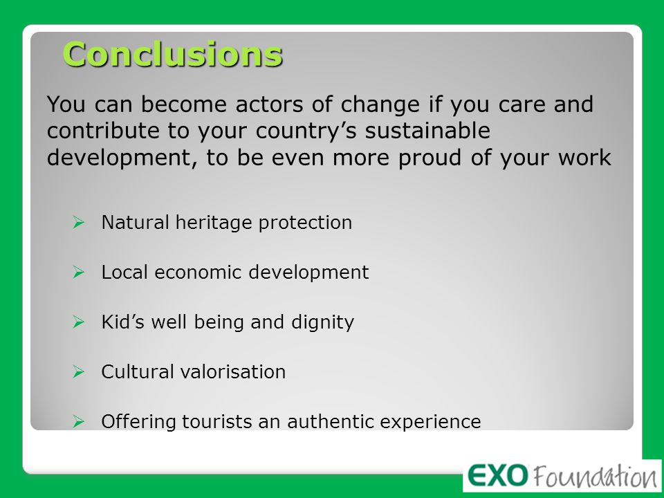 Conclusions You can become actors of change if you care and contribute to your country's sustainable development, to be even more proud of your work 