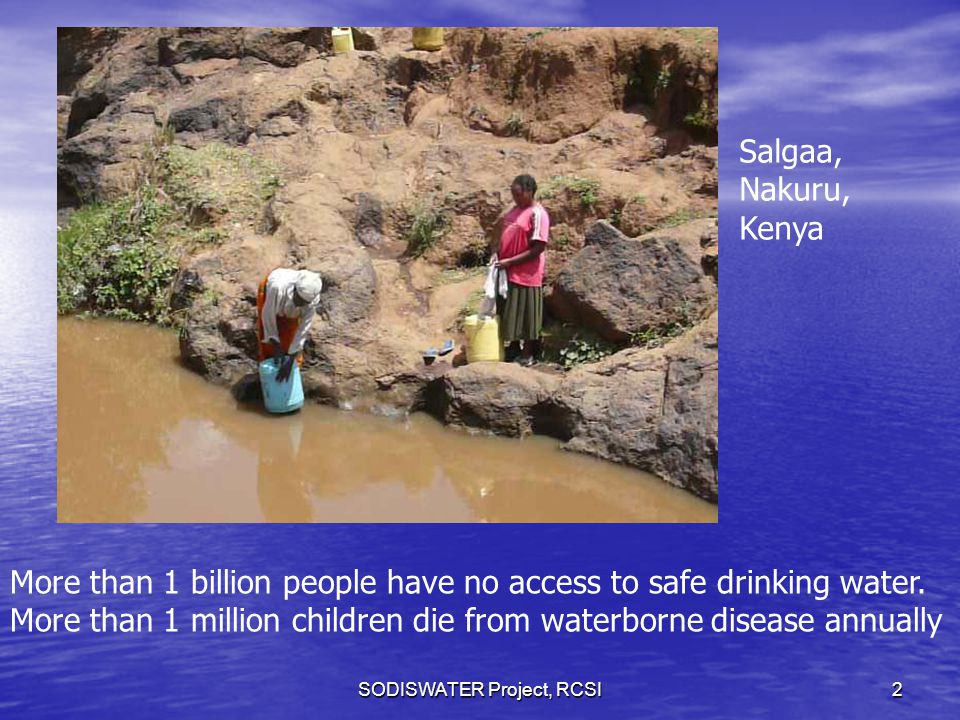 SODISWATER Project, RCSI2 More than 1 billion people have no access to safe drinking water.