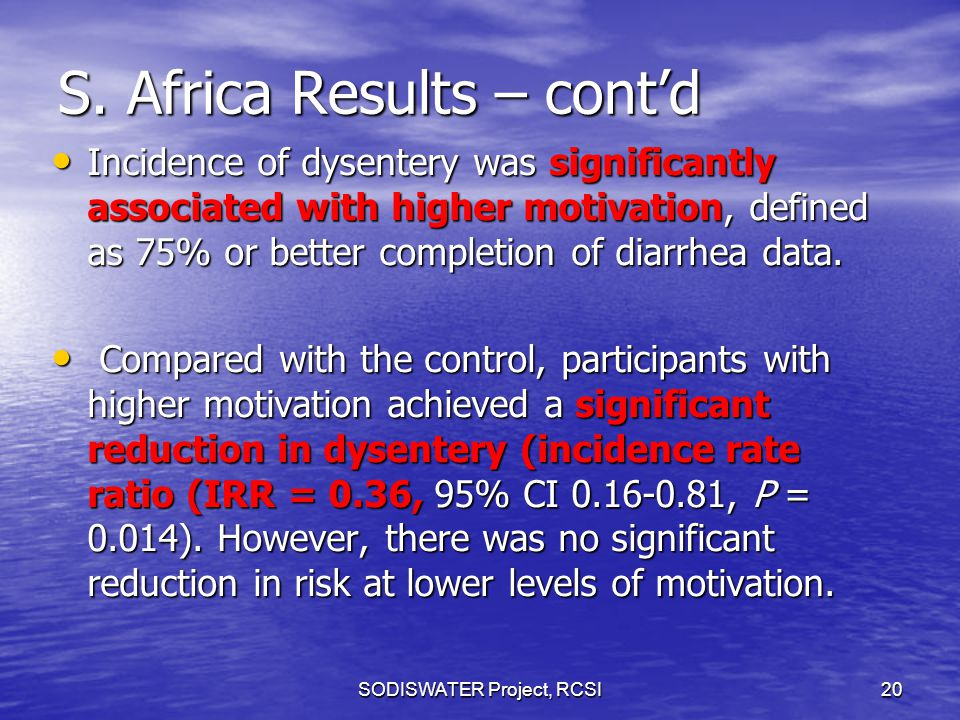 S. Africa Results – cont'd Incidence of dysentery was significantly associated with higher motivation, defined as 75% or better completion of diarrhea
