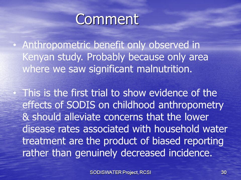 Comment SODISWATER Project, RCSI 30 Anthropometric benefit only observed in Kenyan study.