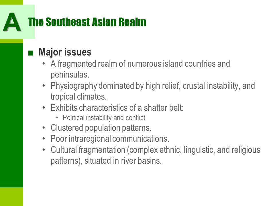 The Southeast Asian Realm ■ Major issues A fragmented realm of numerous island countries and peninsulas. Physiography dominated by high relief, crusta
