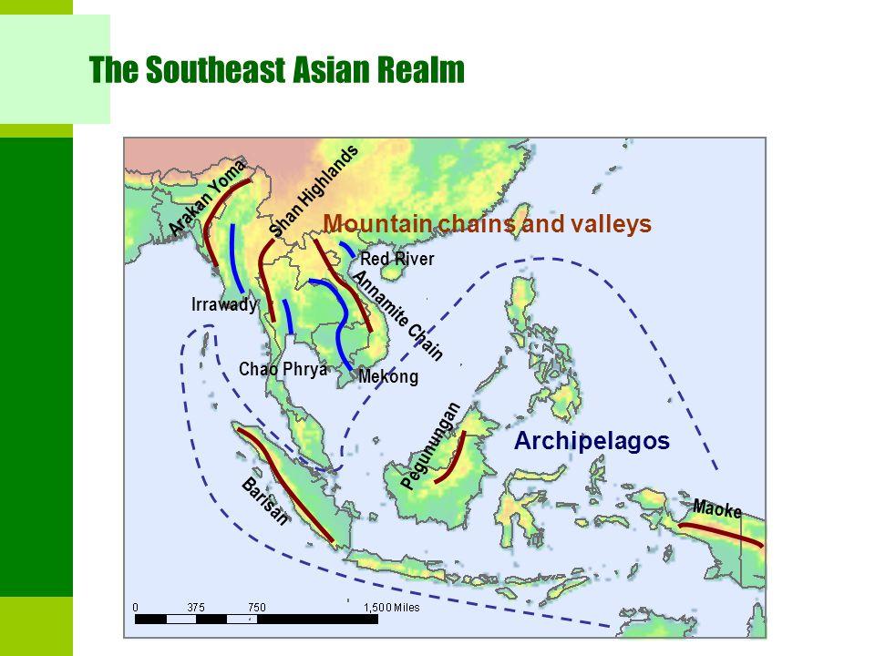 The Southeast Asian Realm Annamite Chain Shan Highlands Arakan Yoma Mekong Chao Phrya Red River Irrawady Barisan Pegunungan Maoke Archipelagos Mountai