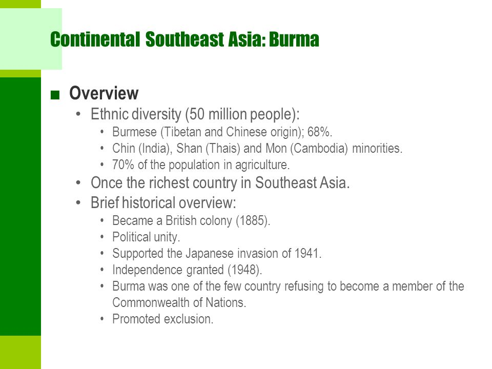 Continental Southeast Asia: Burma ■ Overview Ethnic diversity (50 million people): Burmese (Tibetan and Chinese origin); 68%. Chin (India), Shan (Thai
