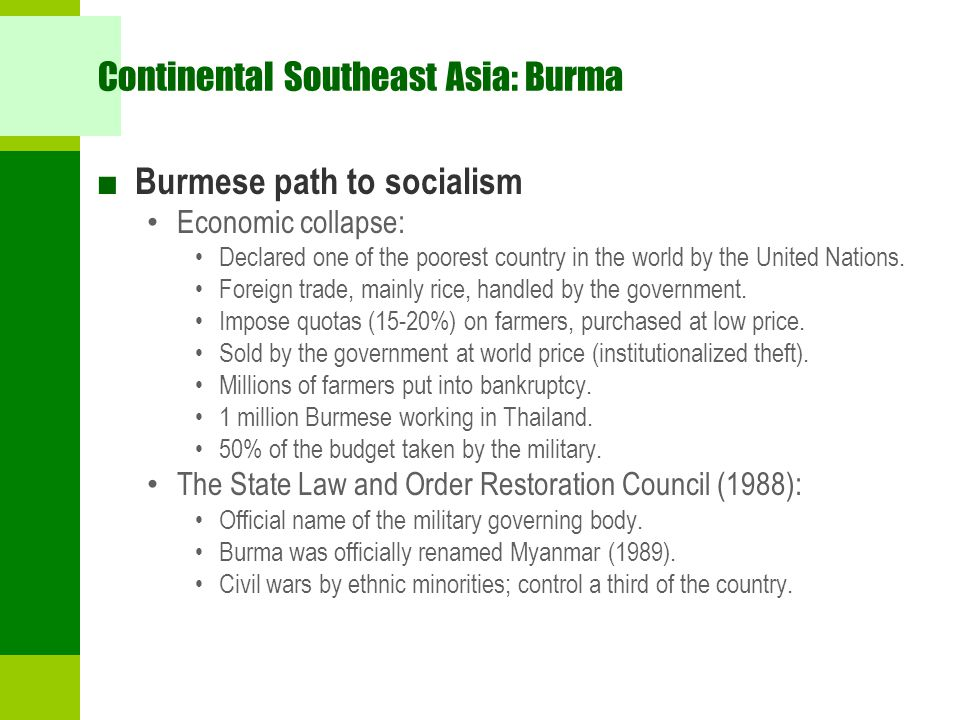 Continental Southeast Asia: Burma ■ Burmese path to socialism Economic collapse: Declared one of the poorest country in the world by the United Nation