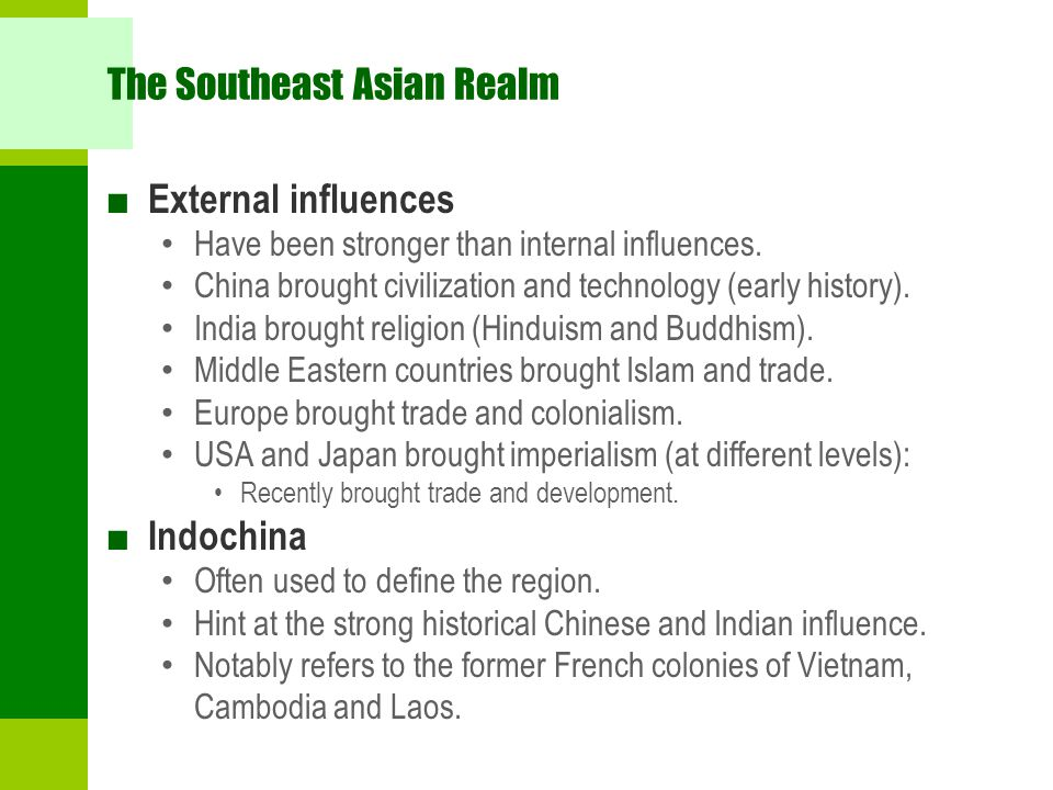 The Southeast Asian Realm ■ External influences Have been stronger than internal influences. China brought civilization and technology (early history)