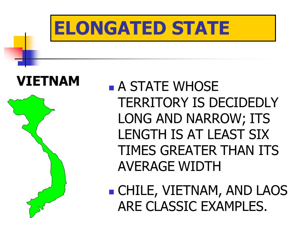 PROTRUDED STATE THAILAND A TYPE OF TERRITORIAL SHAPE THAT EXHIBITS A NARROW, ELONGATED LAND EXTENSION LEADING AWAY FROM THE MAIN BODY OF THE TERRITORY THAILAND AND MYANMAR ARE LEADING EXAMPLES.