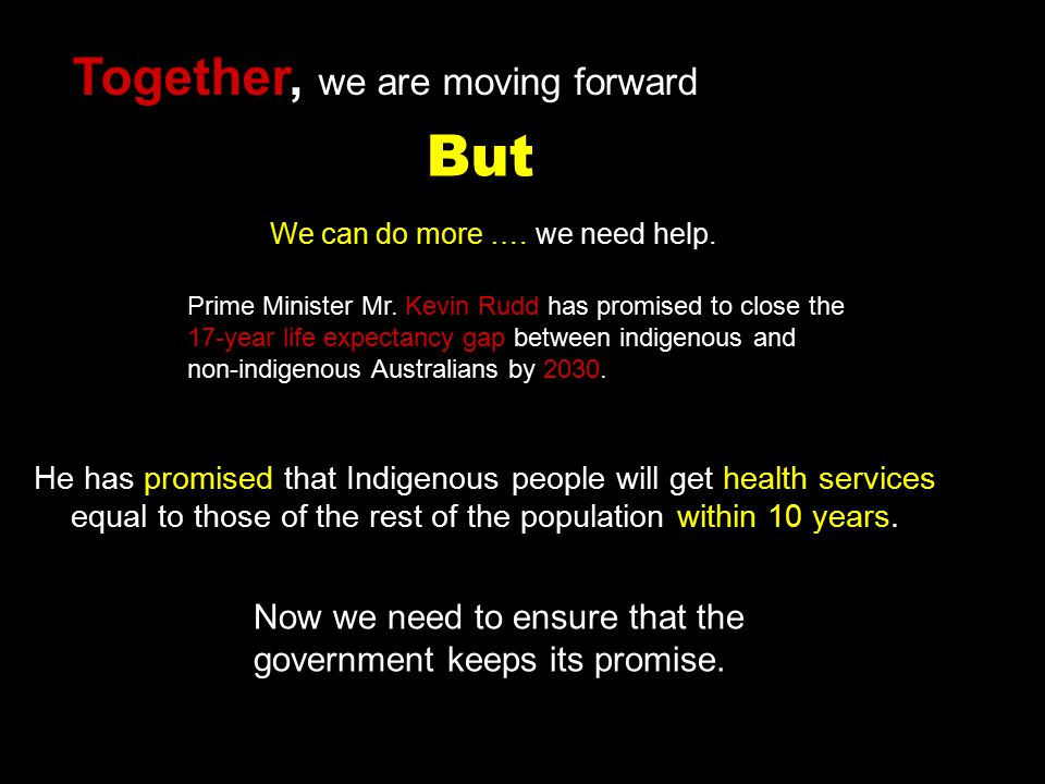Together, we are moving forward He has promised that Indigenous people will get health services equal to those of the rest of the population within 10