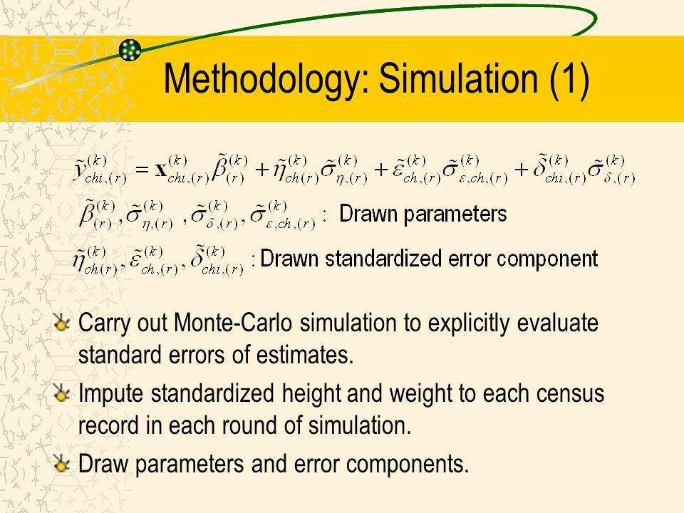 Methodology: Simulation (1) Carry out Monte-Carlo simulation to explicitly evaluate standard errors of estimates. Impute standardized height and weigh