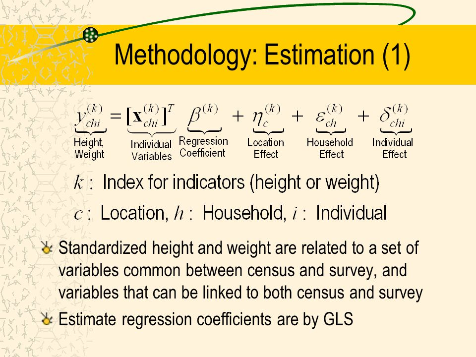 Methodology: Estimation (1) Standardized height and weight are related to a set of variables common between census and survey, and variables that can