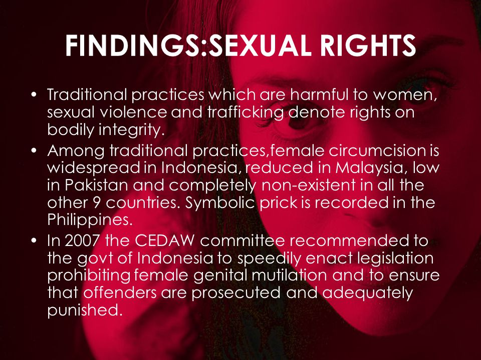 FINDINGS:SEXUAL RIGHTS Traditional practices which are harmful to women, sexual violence and trafficking denote rights on bodily integrity. Among trad