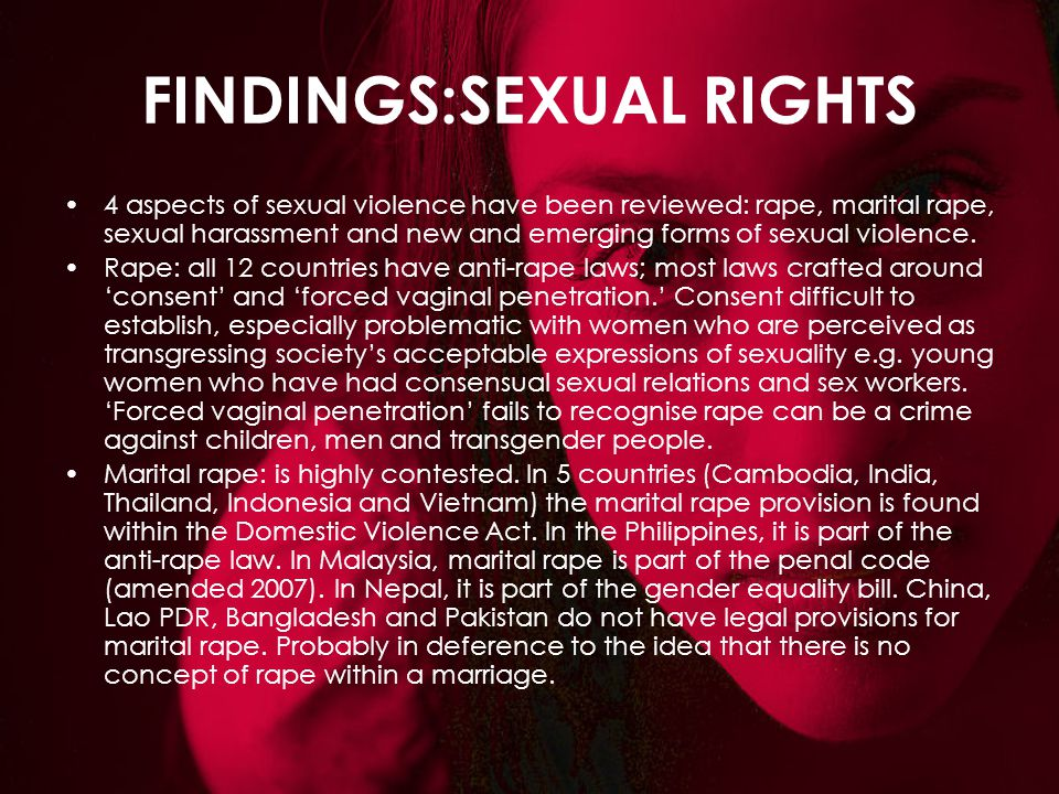 FINDINGS:SEXUAL RIGHTS 4 aspects of sexual violence have been reviewed: rape, marital rape, sexual harassment and new and emerging forms of sexual vio
