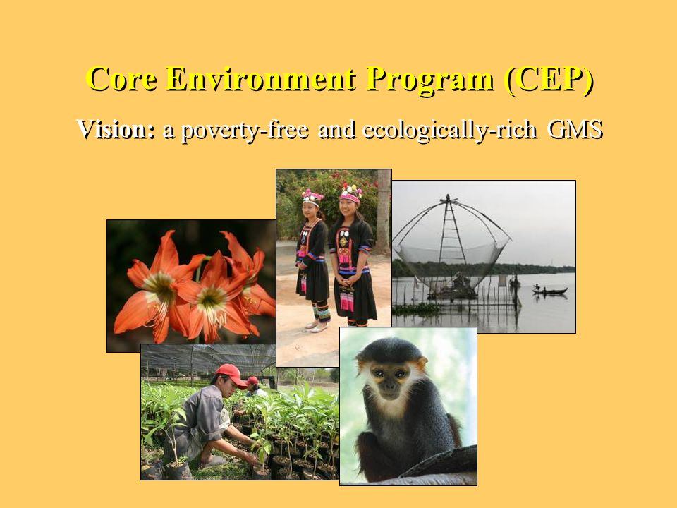 Core Environment Program (CEP) Vision: a poverty-free and ecologically-rich GMS