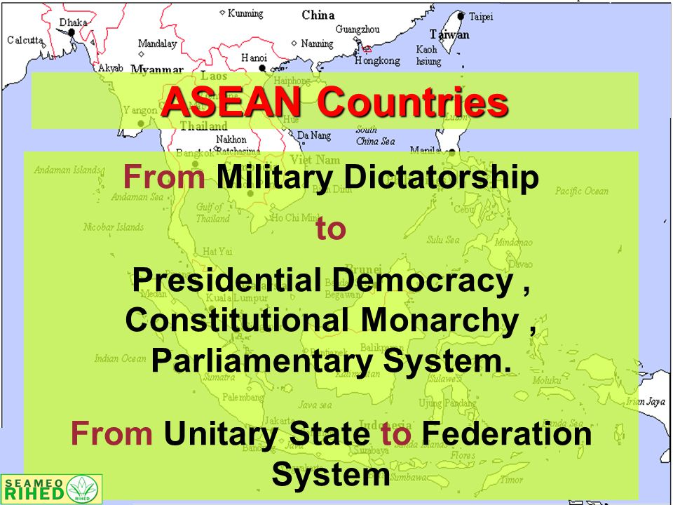 ASEAN Countries From Military Dictatorship to Presidential Democracy, Constitutional Monarchy, Parliamentary System.