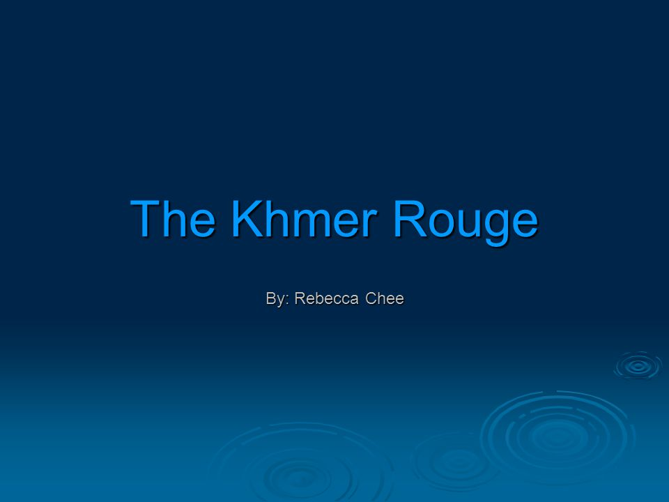 The Khmer Rouge By: Rebecca Chee