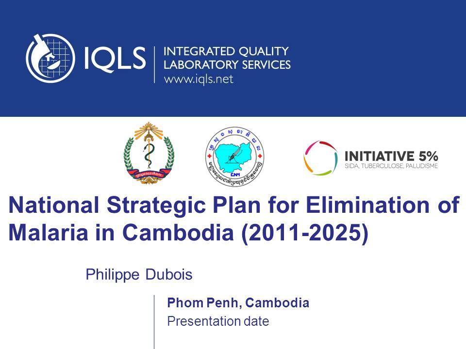 National Strategic Plan for Elimination of Malaria in Cambodia (2011-2025) Philippe Dubois Presentation date Phom Penh, Cambodia