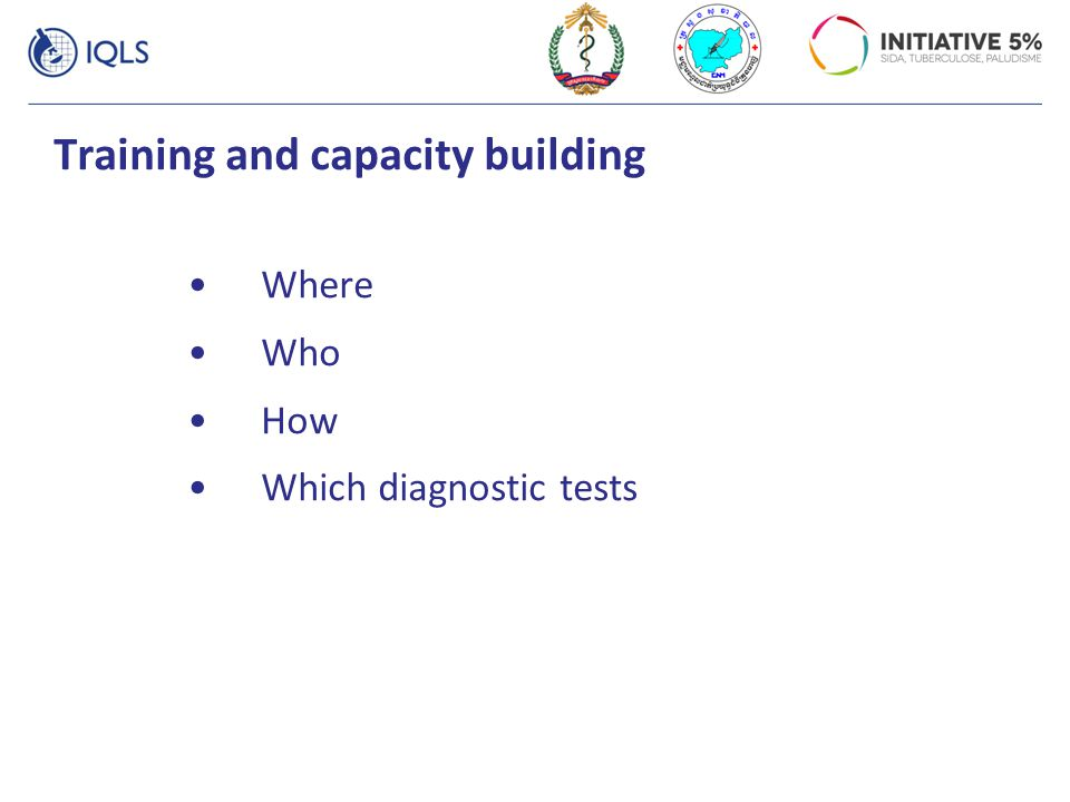 Training and capacity building Where Who How Which diagnostic tests
