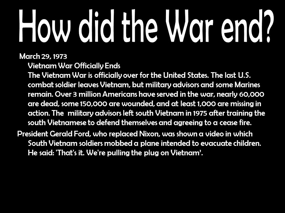 March 29, 1973 Vietnam War Officially Ends The Vietnam War is officially over for the United States.