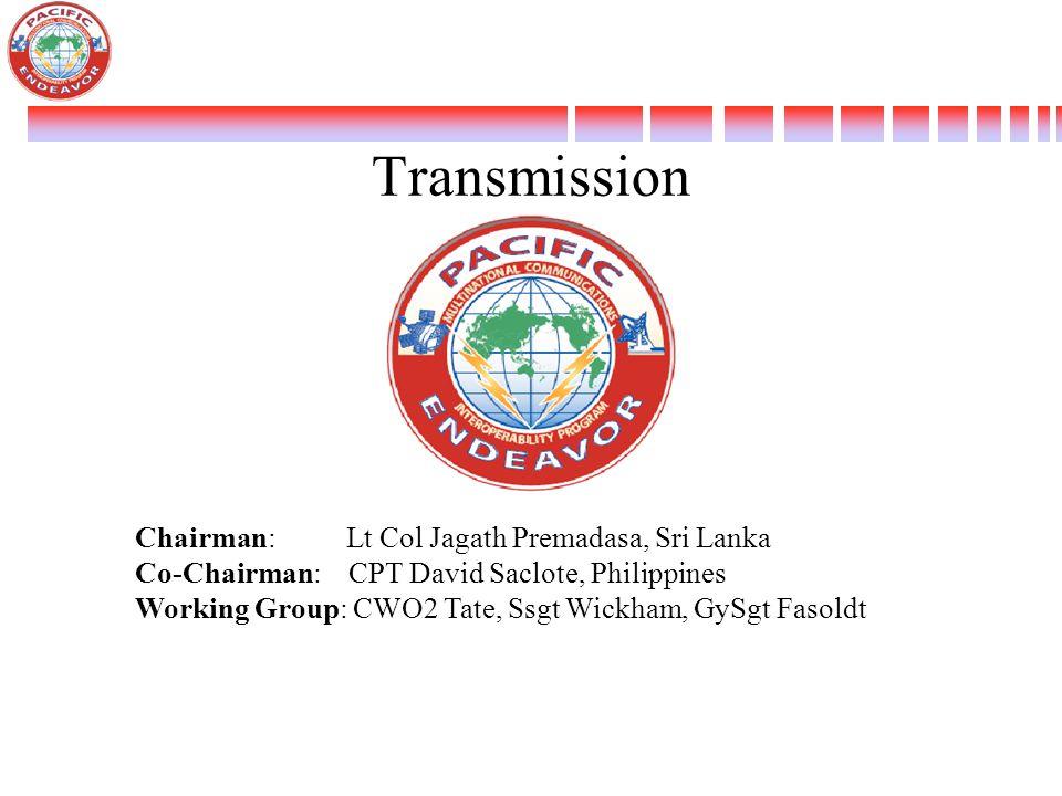 Transmission Chairman: Lt Col Jagath Premadasa, Sri Lanka Co-Chairman: CPT David Saclote, Philippines Working Group: CWO2 Tate, Ssgt Wickham, GySgt Fa