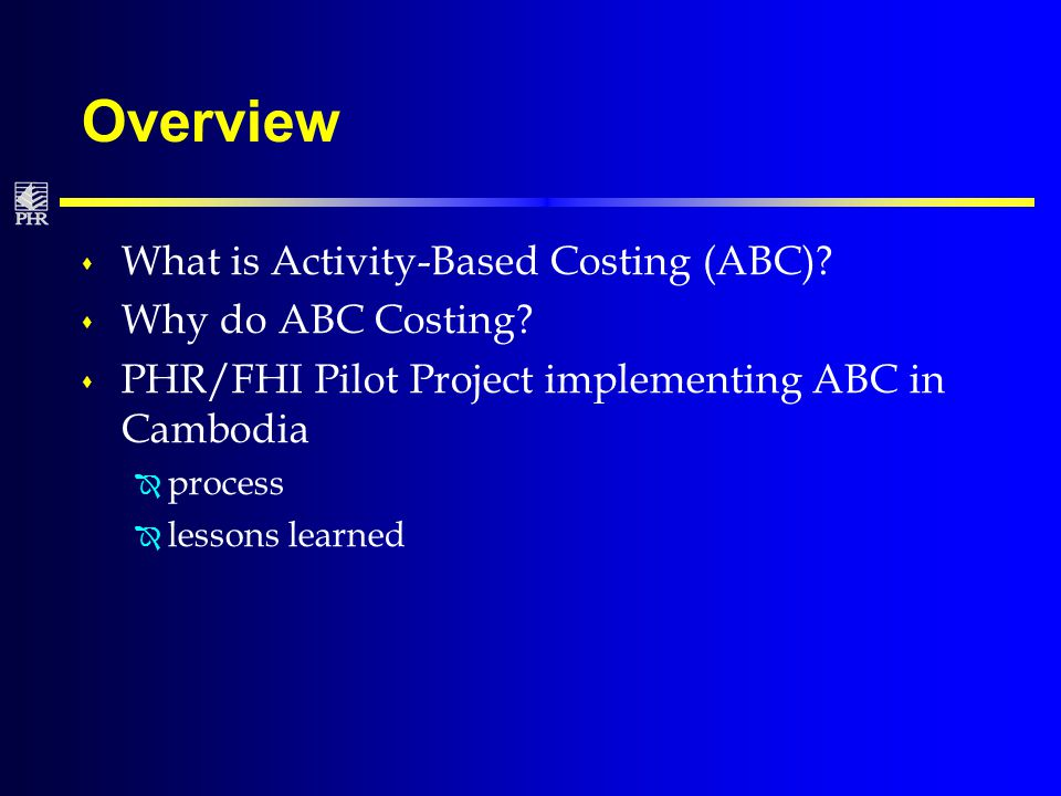 Overview s What is Activity-Based Costing (ABC). s Why do ABC Costing.