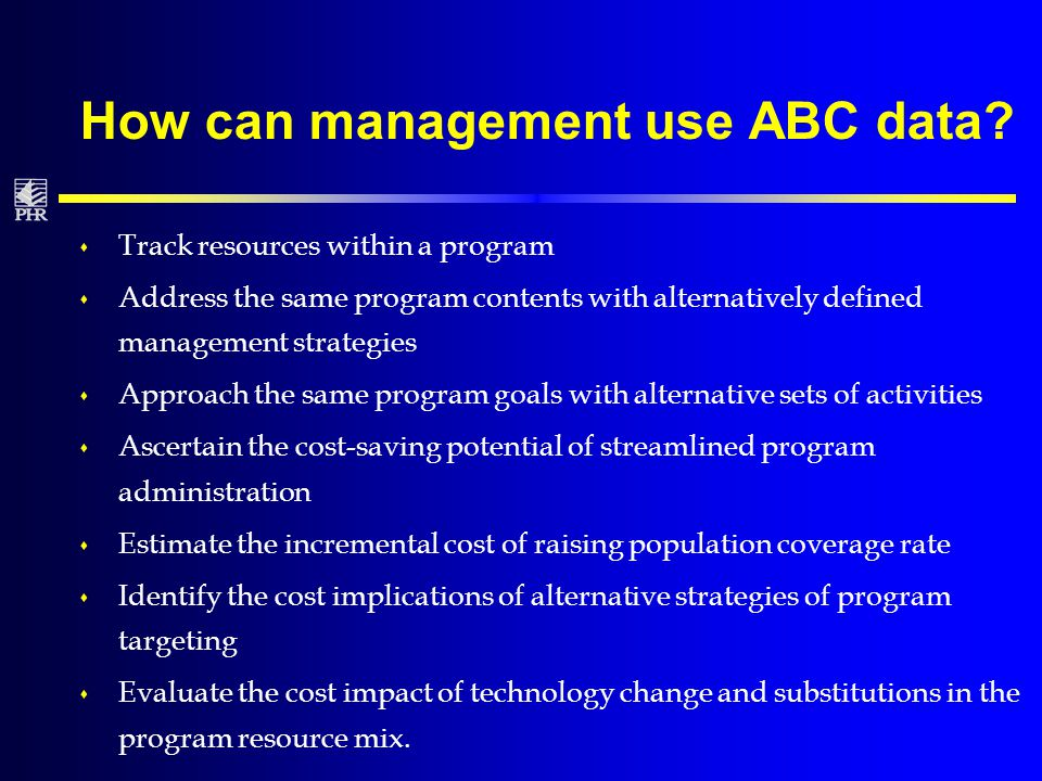 Availability of consistent cost data facilitates: s Extension of an existing program beyond its initially planned life span s Scaling up or down of a continuing project s Adjusting the resource mix under a continuing project s Replicating of a project budget in a changing institutional environment s Economic evaluation studies relating costs to program output, outcomes and otherwise defined effects.