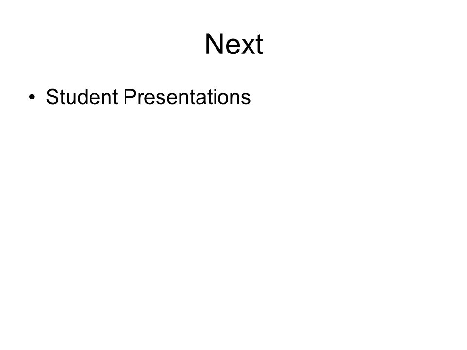 Next Student Presentations