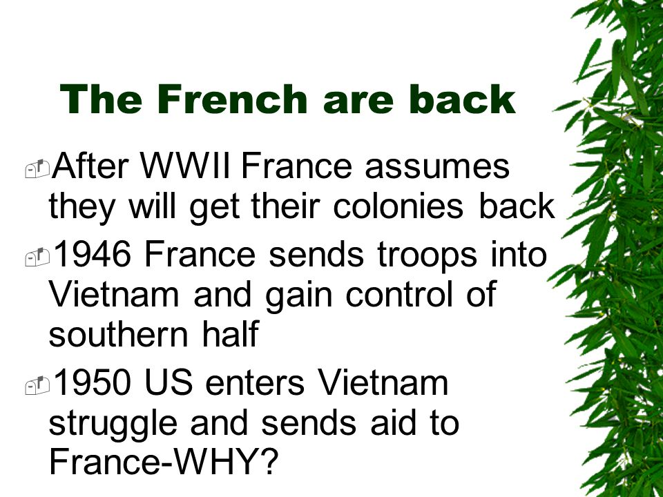 French Control  French control Indochina – Vietnam, Laos, Cambodia from 1893-1941 (Age of Imperialism)  Japan takes over Indochina during WWII  Japan leaves Indochina in 1945  French want control again: WHY?