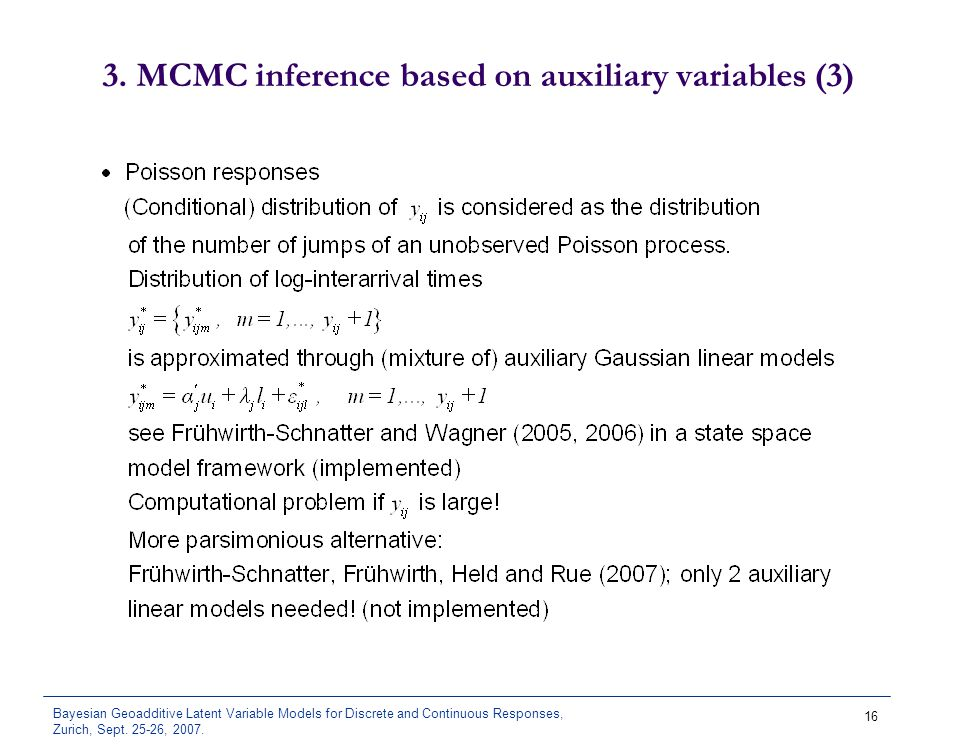 Bayesian Geoadditive Latent Variable Models for Discrete and Continuous Responses, Zurich, Sept. 25-26, 2007. 16 3. MCMC inference based on auxiliary