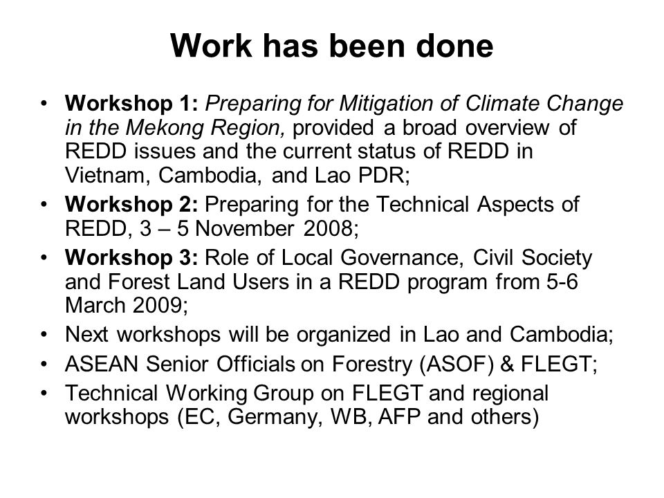 Work has been done Workshop 1: Preparing for Mitigation of Climate Change in the Mekong Region, provided a broad overview of REDD issues and the curre