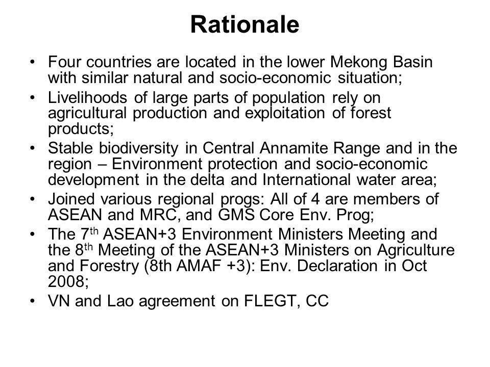 Rationale Four countries are located in the lower Mekong Basin with similar natural and socio-economic situation; Livelihoods of large parts of popula