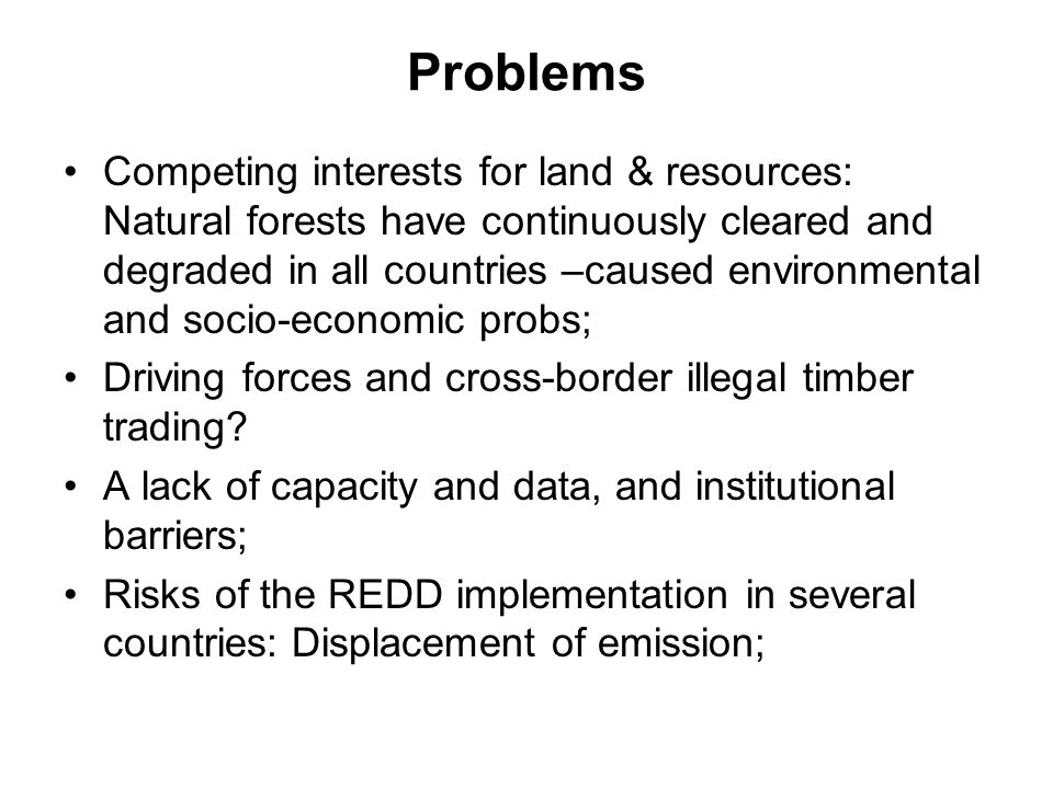 Problems Competing interests for land & resources: Natural forests have continuously cleared and degraded in all countries –caused environmental and s