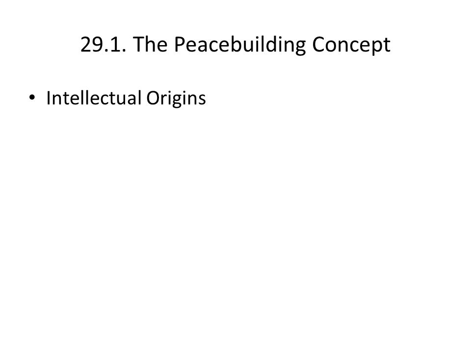 29.1. The Peacebuilding Concept Intellectual Origins