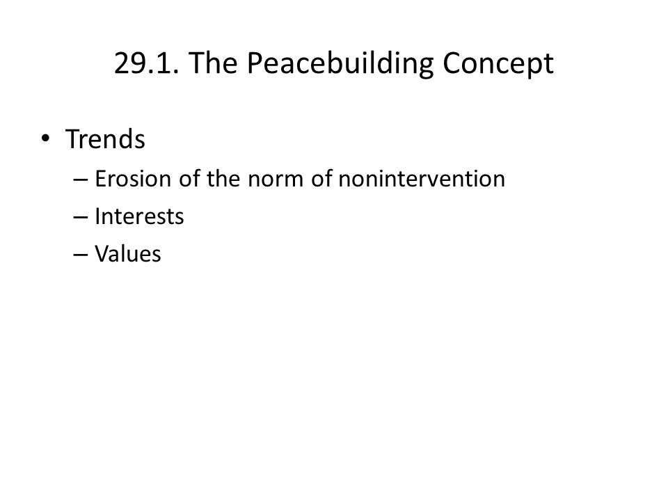 29.1. The Peacebuilding Concept Trends – Erosion of the norm of nonintervention – Interests – Values