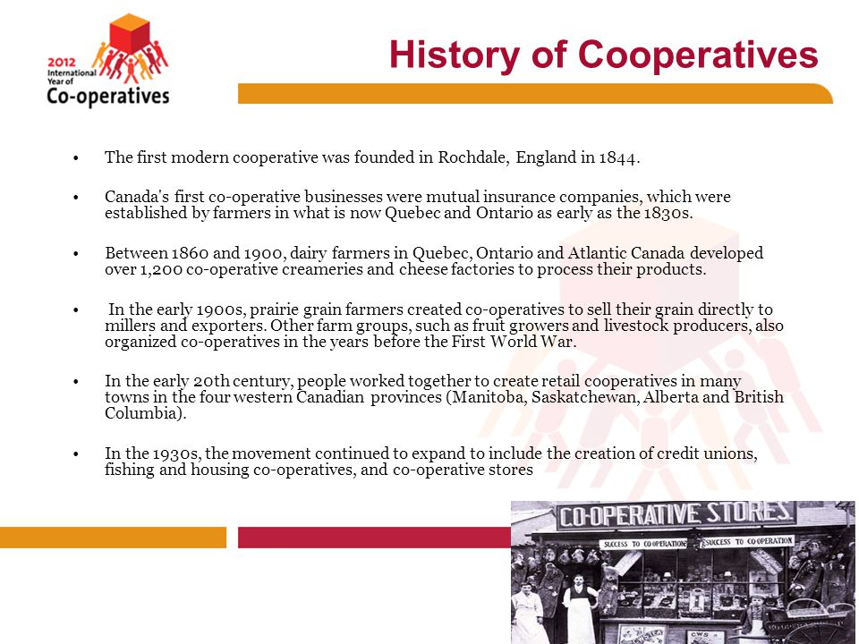 History of Cooperatives The first modern cooperative was founded in Rochdale, England in 1844.