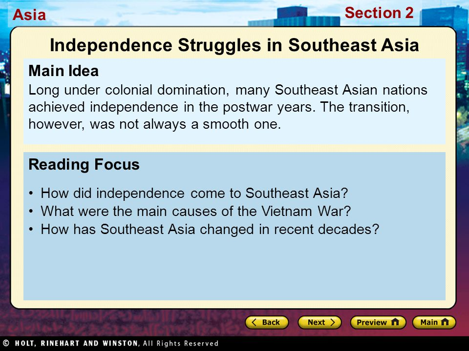 Asia Section 2 Reading Focus How did independence come to Southeast Asia? What were the main causes of the Vietnam War? How has Southeast Asia changed