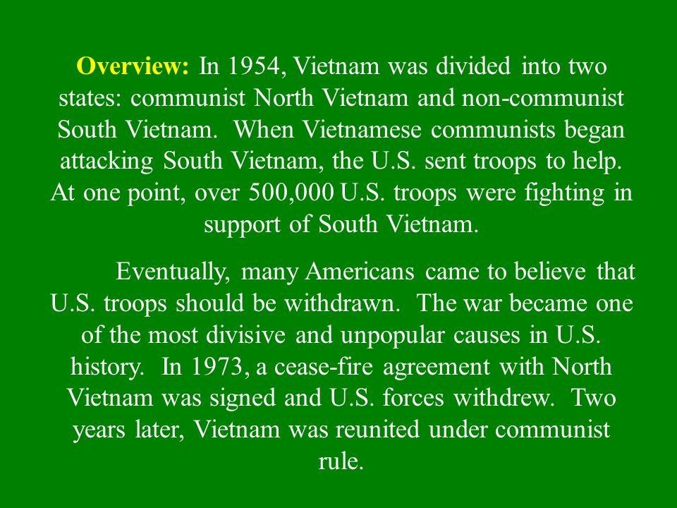 Overview: In 1954, Vietnam was divided into two states: communist North Vietnam and non-communist South Vietnam. When Vietnamese communists began atta