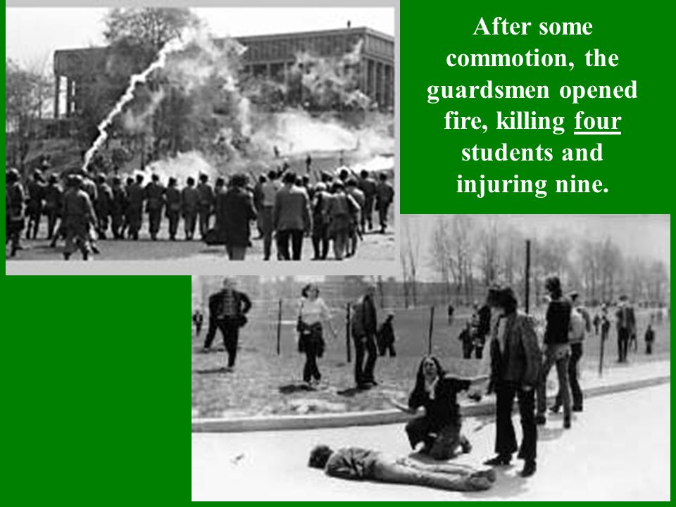 After some commotion, the guardsmen opened fire, killing four students and injuring nine.