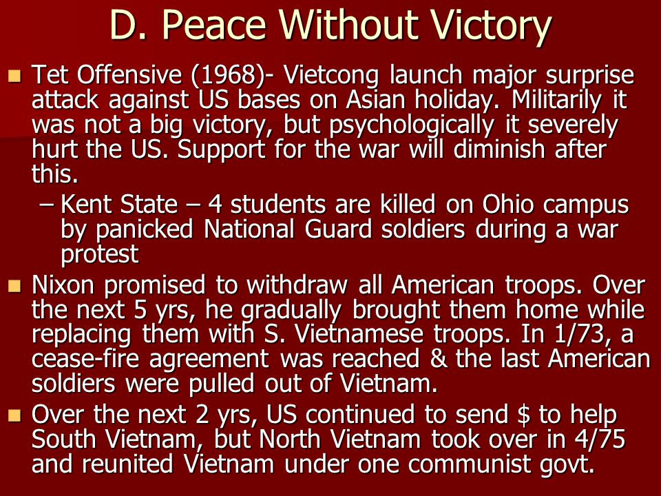 D. Peace Without Victory Tet Offensive (1968)- Vietcong launch major surprise attack against US bases on Asian holiday. Militarily it was not a big vi