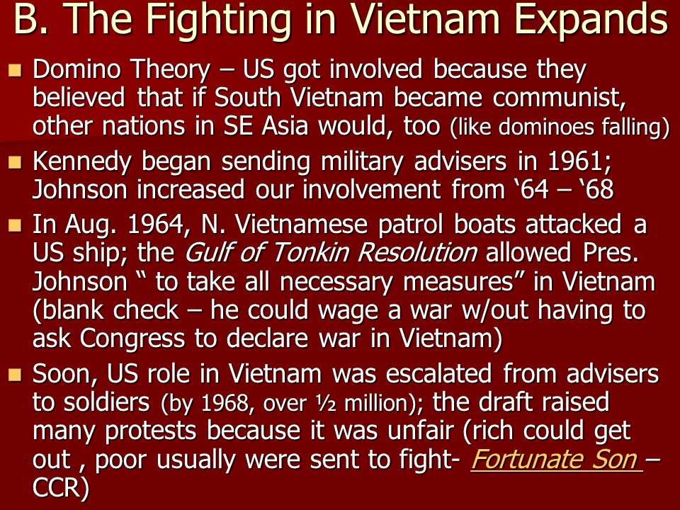 B. The Fighting in Vietnam Expands Domino Theory – US got involved because they believed that if South Vietnam became communist, other nations in SE A