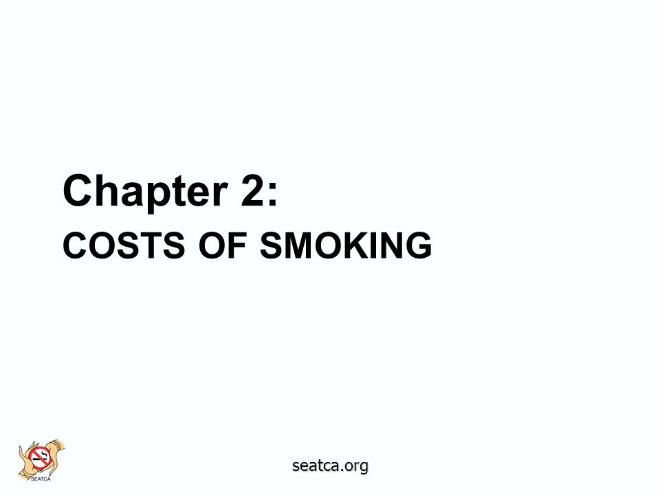 COSTS OF SMOKING Chapter 2: seatca.org